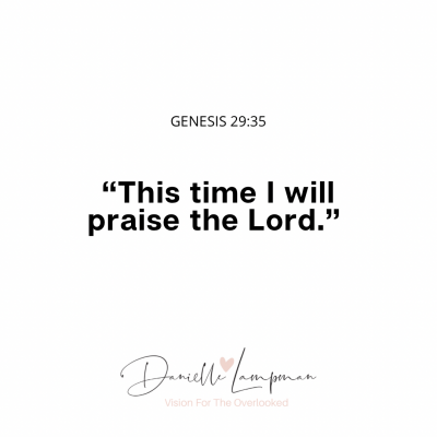 """""""This Time I Will Praise The Lord."""""""