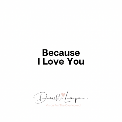 Because I love you!